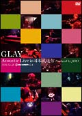 GLAY Acoustic Live in 日本武道館 Produced by JIRO