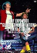 "GLAY EXPO 2001""GLOBAL COMMUNICATION""in TOKYO STADIUM"