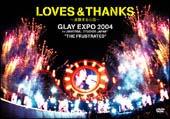 LOVE&THANKS ~波動する心音~ GLAY EXPO 2004 in UNIVERSAL ST