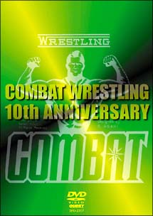 COMBAT WRESTLING The 10th Anniversary