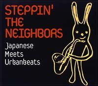 STEPPIN' THE NEIGHBORS~Japanese Meets Urban beats~