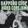 SAPPORO CITY HARD CORE ISM