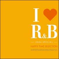 アイ・ラヴ R&B 2006スペシャル~ハッピー・タイム・セレクション