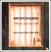 NORIYUKI MAKIHARA SINGLE COLLECTION ~Such a Lovely Place 1997-1999~