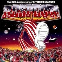 RESPECT!~The 30th Anniversary of KIYOSHIRO IMAWANO
