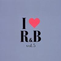 I LOVE R&B Vol.5