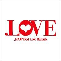 .LOVE J-POP Best Love Ballads