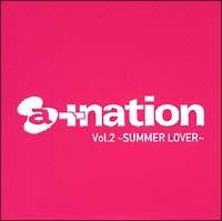 a+nation Vol.2 ~SUMMER LOVER~