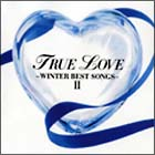 TRUE LOVE~WINTER BEST SONGS 2~