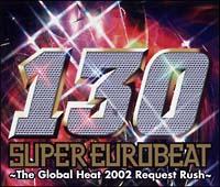 スーパー・ユーロビート VOL.130~ザ・グローバル・ヒート 2002 リクエスト・ラッシュ