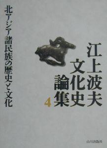 江上波夫文化史論集 北アジア諸民族の歴史と文化