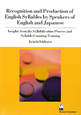Recognition and Production of English Syllables by Speakers of English and Japanese Insights from the Syllabi
