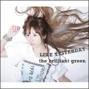 the brilliant green『LIKE YESTERDAY』