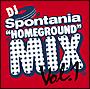 """DJ Spontania's """"HOMEGROUND"""" Mix Vol.1"""