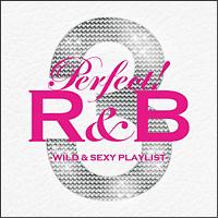 パーフェクト! R&B 3 ―ワイルド&セクシー・プレイリスト―