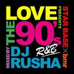 ビーエムアール プレゼンツ ラブ・ザ・90's:ミックスド・バイ・DJ RUSHA