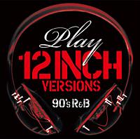 プレイ~12インチ・ヴァージョンズ(90'S R&B)