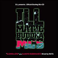 "D.L presents : Official Bootleg Mix-CD ""ILLDWELLERS"" g.k.a ILLMATIC BUDDHA MC'S Mixed by MUTA"