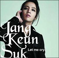 チャン・グンソク『Let me cry』
