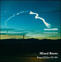 鈴木勲とニュー・ファミリー『Wax Poetics Japan Compiled Series『Mixed Roots』 king of JP Jazz 70's-80's』
