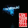 Aira Mitsuki LiVE TOUR 2011 『???』 in LIQUIDROOM