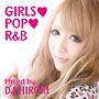 GIRLS・POP・R&B Mixed by DJ HIROKI