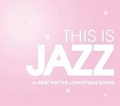 This Is Jazz ベスト・ウィンター・アンド・クリスマス・ソングス