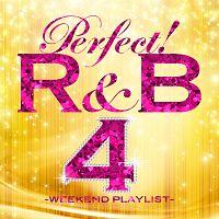 パーフェクト!R&B 4~ウィークエンド・プレイリスト