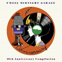 FM802 MIDNIGHT GARAGE 10th Anniversary コンピレーション