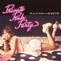 PEACH JOHN×DJ MAYUMI Private Pink Party