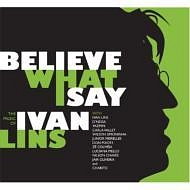 Believe What I Say! ~THE Music Of lvan Lins~
