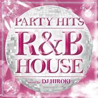 PARTY HITS R&B -RAGGA MIX BEST- Mixed by DJ HIROKI