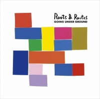GOING UNDER GROUND『Roots & Routes』