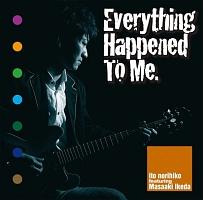 伊藤紀彦『Everything Happened To Me』