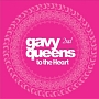 Gavy Queens 2集 - To The Heart
