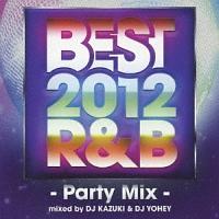 BEST 2012 R&B -Party Mix- mixed by DJ KAZUKI & DJ YOHEY