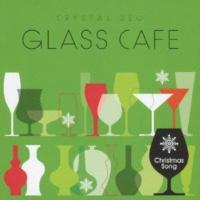 ガラスカフェ~クリスタルデュー クリスマスソング