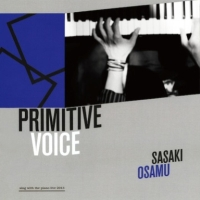 PRIMITIVE VOICE ~SING WITH THE PIANO LIVE 2013~
