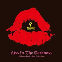 Kiss In The Darkness~Alchemy Ladies Best Collction~