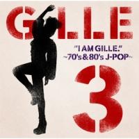 I AM GILLE.3 ~70's&80's J-POP~