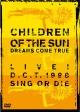 CHILDREN OF THE SUN-LIVE! D.C.T.1998 SING OR DIE-