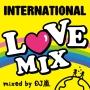 INTERNATIONAL LOVE MIX mixed by DJ 嵐