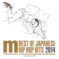 SATUSSY『BEST OF JAPANESE HIP HOP HITS 2014 mixed by DJ ISSO』