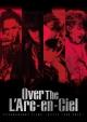 DOCUMENTARY FILMS ~WORLD TOUR 2012~ 「Over The L'Arc-en-Ciel」