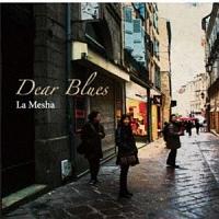 Dear Blues『La Mesha』