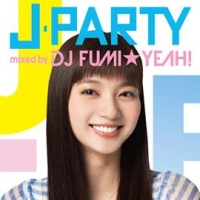 J-PARTY mixed by DJ FUMI★YEAH!