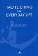 TAO TE CHING FOR EVERYDAY LIFE