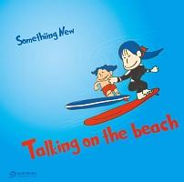 Somethiing New『Talking on the beach』
