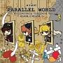 PARALLEL WORLD 5th Anniversary Complete Best ~episode.0~episode.3~