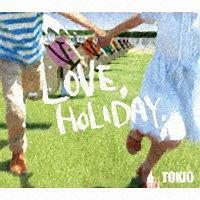 TOKIO『LOVE,HOLIDAY.』